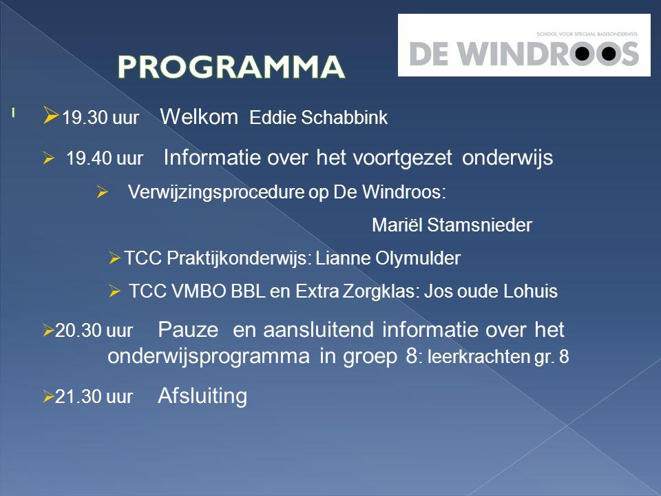  19.30 uur Welkom Eddie Schabbink  19.40 uur Informatie over het voortgezet onderwijs  Verwijzingsprocedure op De Windroos: Mariël Stamsnieder  TC