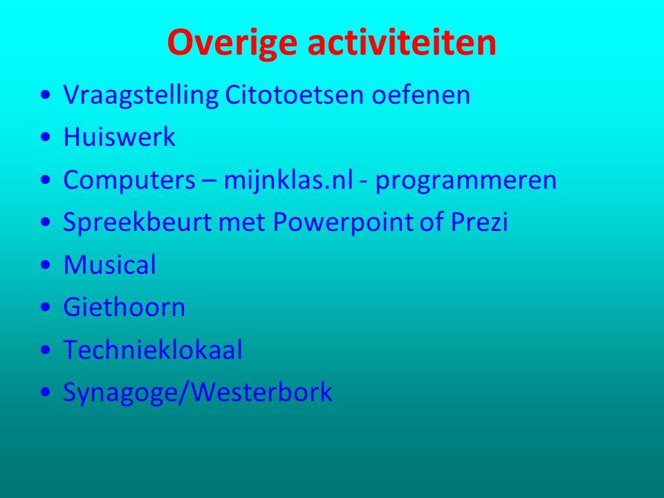 Overige activiteiten Vraagstelling Citotoetsen oefenen Huiswerk Computers – mijnklas.nl - programmeren Spreekbeurt met Powerpoint of Prezi Musical Gie