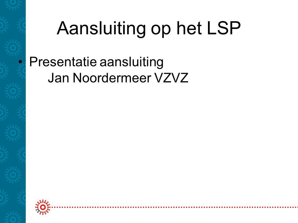 Aansluiting op het LSP Presentatie aansluiting Jan Noordermeer VZVZ