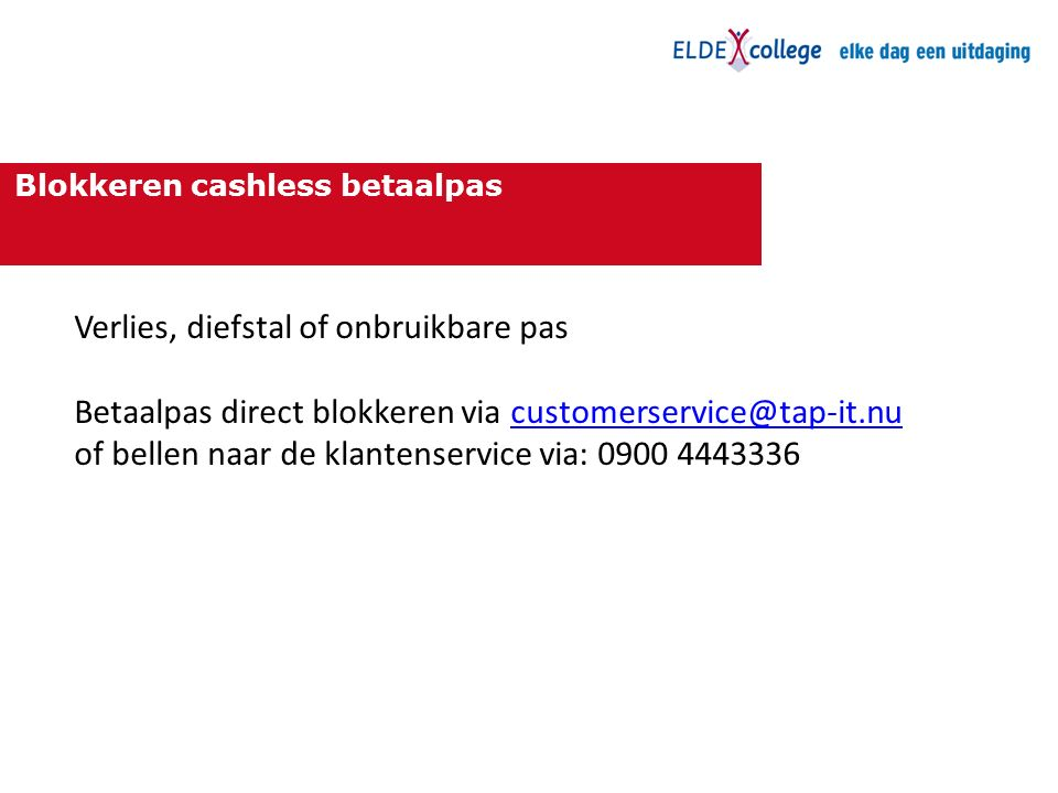 Blokkeren cashless betaalpas Verlies, diefstal of onbruikbare pas Betaalpas direct blokkeren via customerservice@tap-it.nu of bellen naar de klantenservice via: 0900 4443336customerservice@tap-it.nu