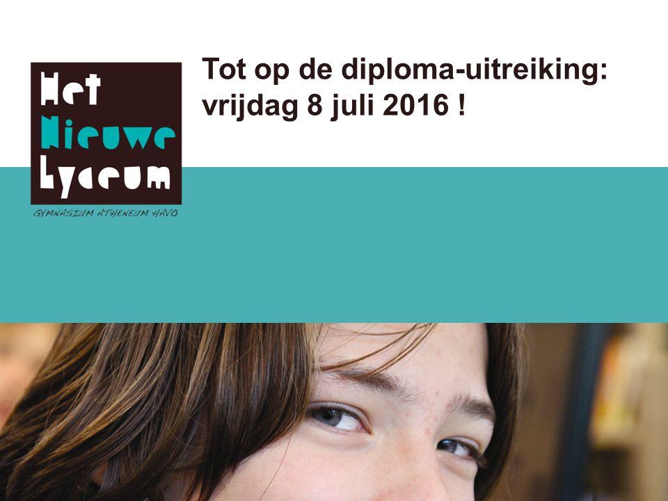 Tot op de diploma-uitreiking: vrijdag 8 juli 2016 !