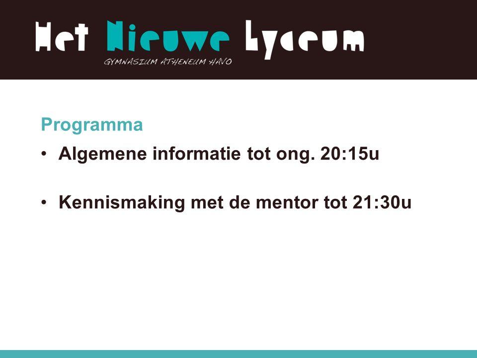 Programma Algemene informatie tot ong. 20:15u Kennismaking met de mentor tot 21:30u