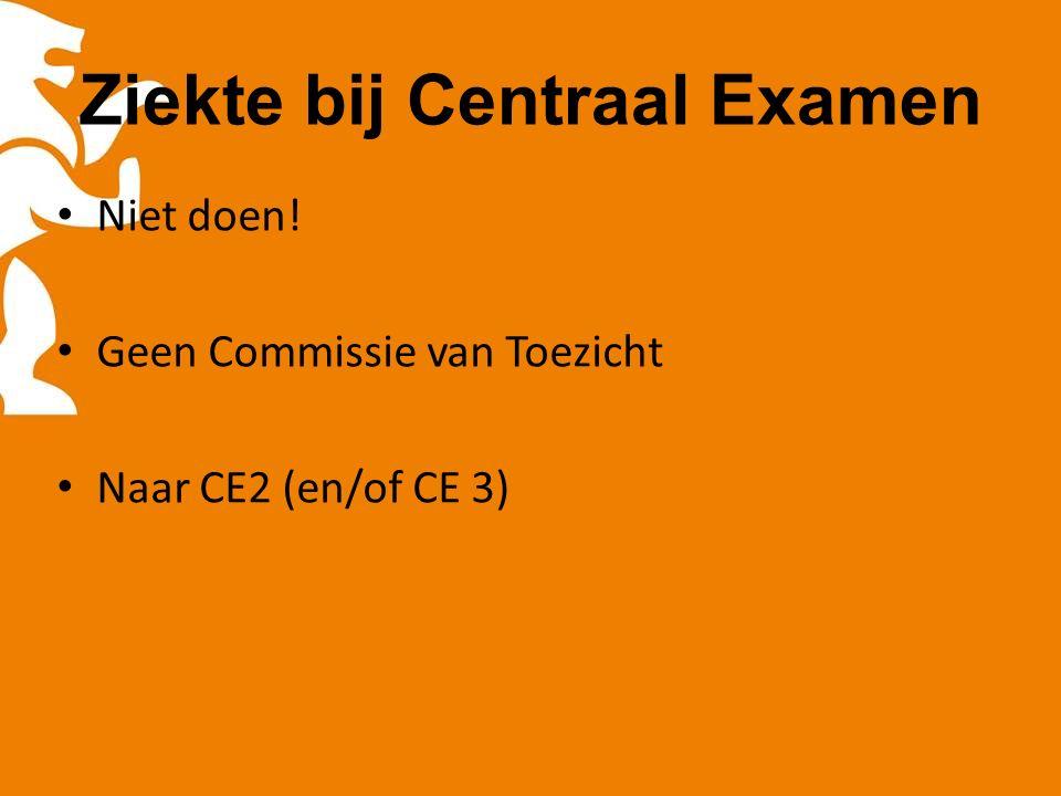 Ziekte bij Centraal Examen Niet doen! Geen Commissie van Toezicht Naar CE2 (en/of CE 3)