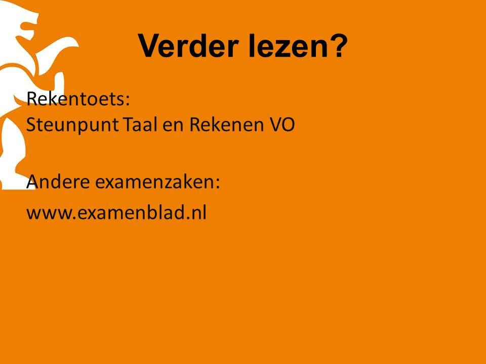 Verder lezen Rekentoets: Steunpunt Taal en Rekenen VO Andere examenzaken: www.examenblad.nl