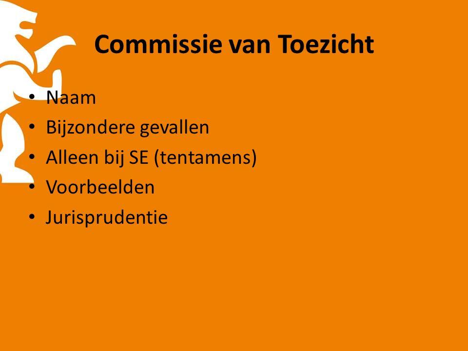 Commissie van Toezicht Naam Bijzondere gevallen Alleen bij SE (tentamens) Voorbeelden Jurisprudentie
