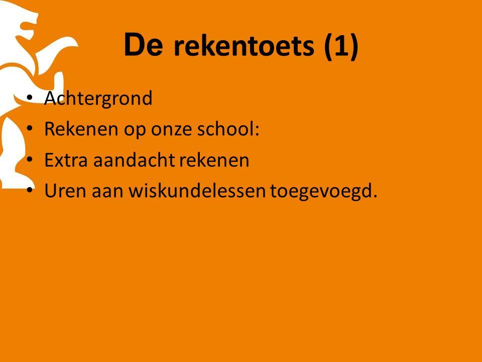 De rekentoets (1) Achtergrond Rekenen op onze school: Extra aandacht rekenen Uren aan wiskundelessen toegevoegd.