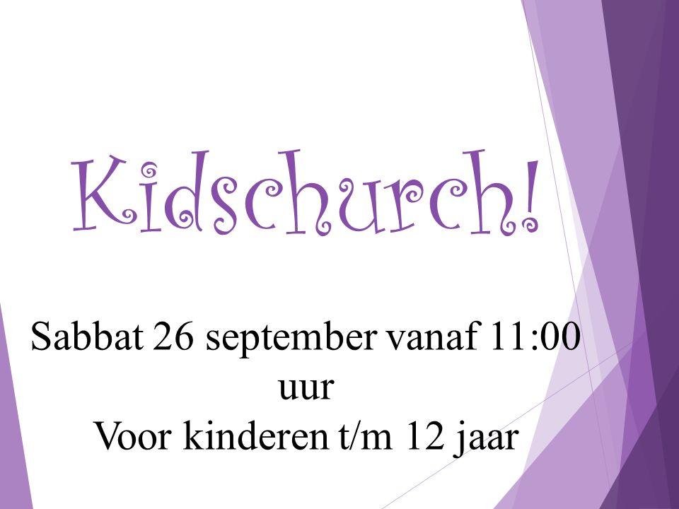 Kidschurch! Sabbat 26 september vanaf 11:00 uur Voor kinderen t/m 12 jaar