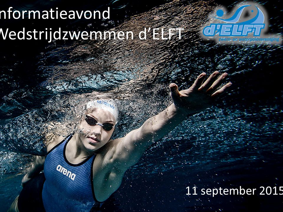 Informatieavond Wedstrijdzwemmen d'ELFT 11 september 2015