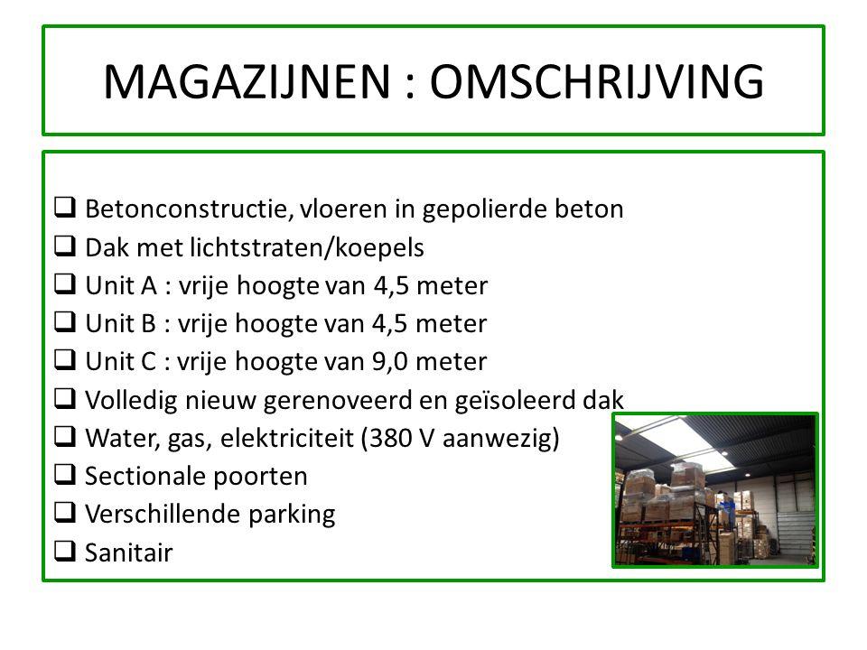  Betonconstructie, vloeren in gepolierde beton  Dak met lichtstraten/koepels  Unit A : vrije hoogte van 4,5 meter  Unit B : vrije hoogte van 4,5 m