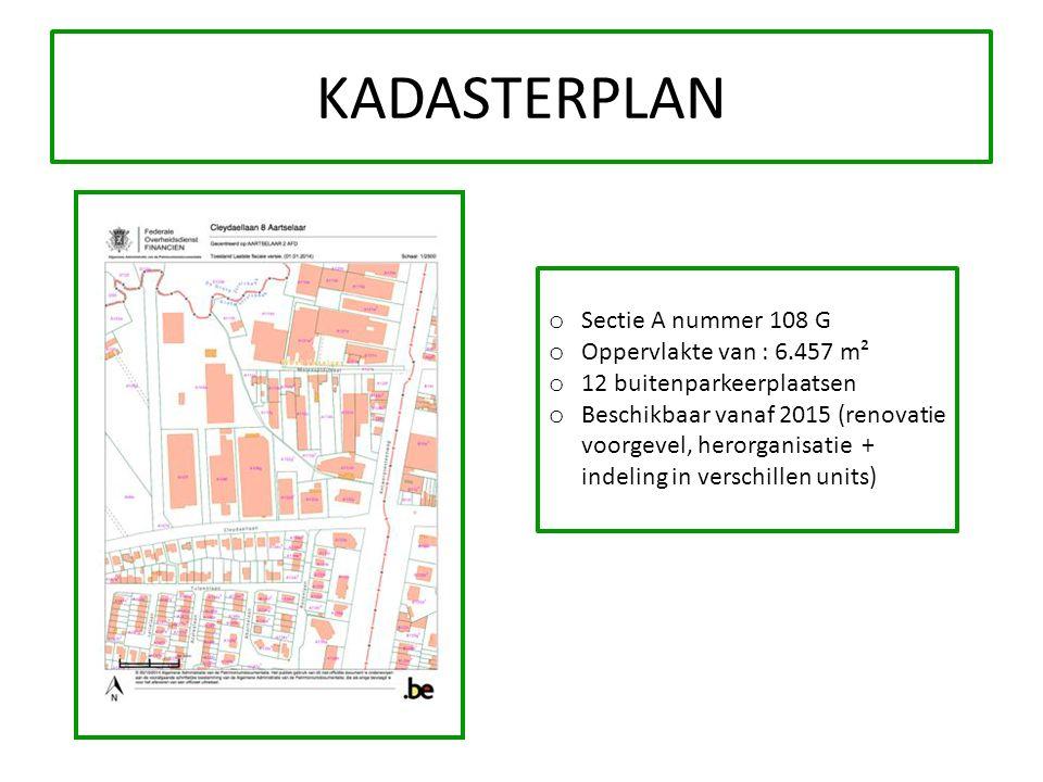 KADASTERPLAN o Sectie A nummer 108 G o Oppervlakte van : 6.457 m² o 12 buitenparkeerplaatsen o Beschikbaar vanaf 2015 (renovatie voorgevel, herorganis