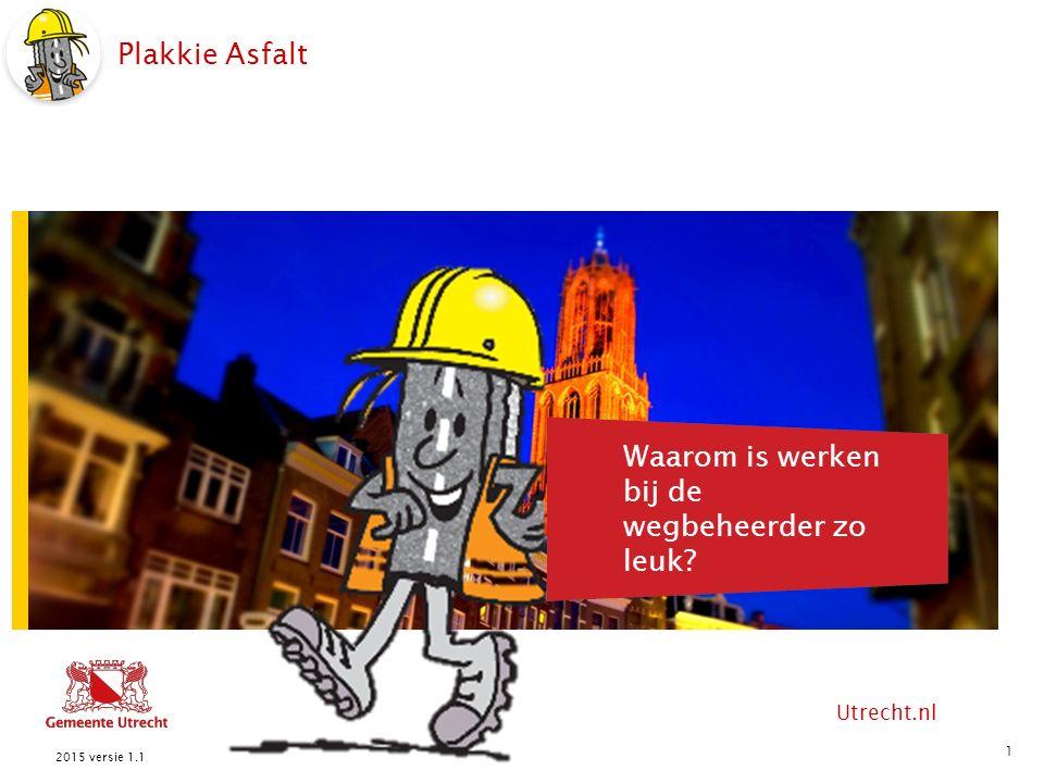 Utrecht.nl Hier komt tekst Plakkie Asfalt Hier komt ook tekst Waarom is werken bij de wegbeheerder zo leuk.