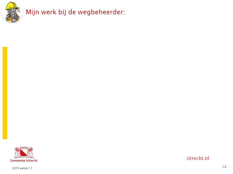Utrecht.nl Mijn werk bij de wegbeheerder: 13 2015 versie 1.1