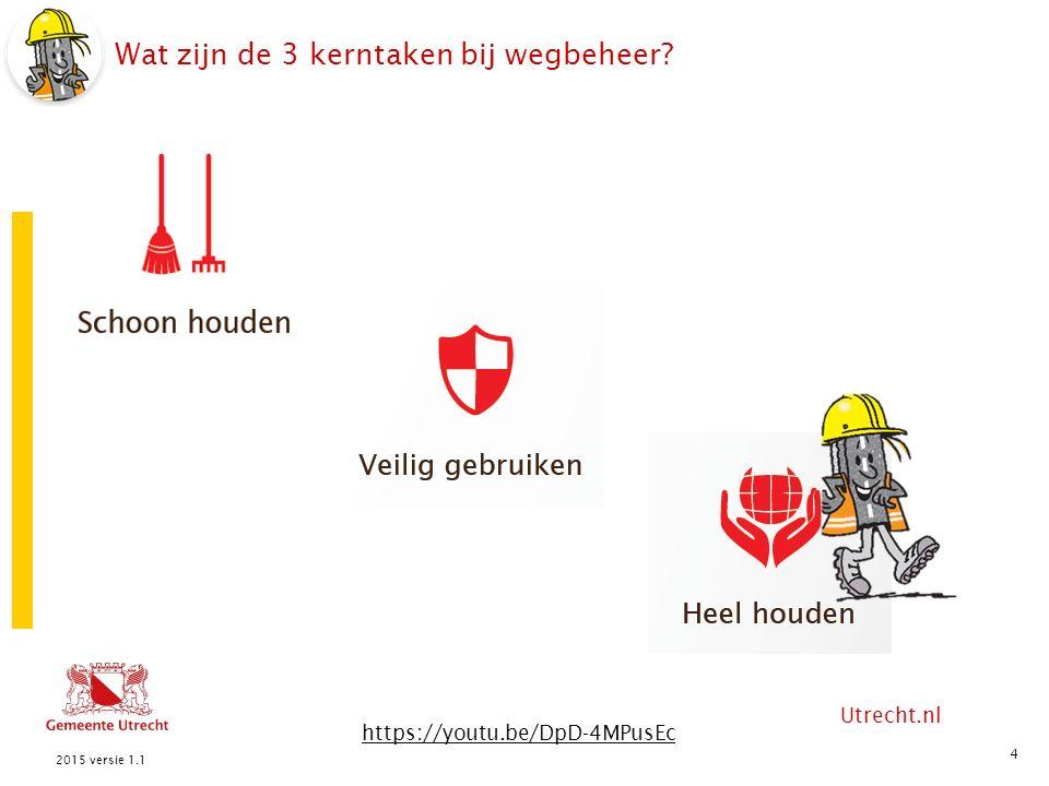 Utrecht.nl Wat zijn de 3 kerntaken bij wegbeheer? 4 2015 versie 1.1 https://youtu.be/DpD-4MPusEc