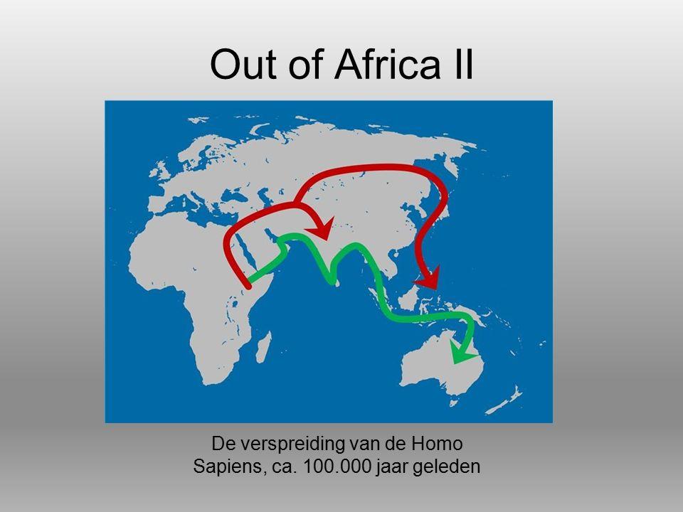 Out of Africa II De verspreiding van de Homo Sapiens, ca. 100.000 jaar geleden