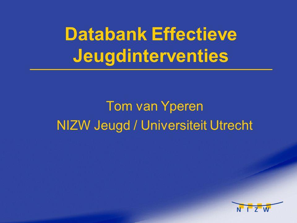 Databank Effectieve Jeugdinterventies Tom van Yperen NIZW Jeugd / Universiteit Utrecht