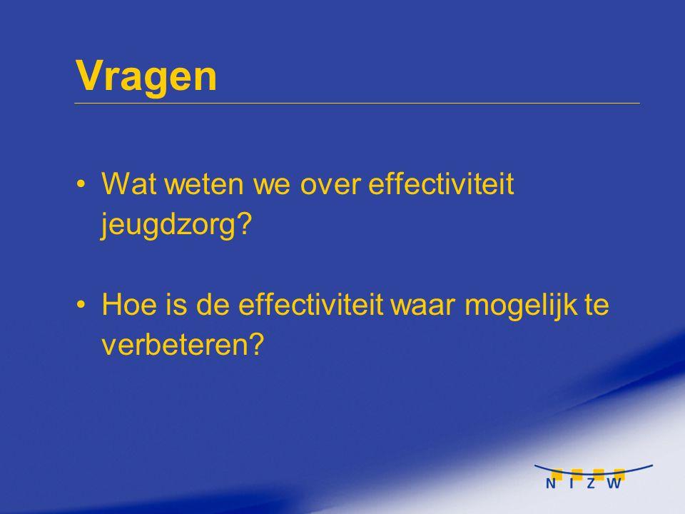 Vragen Wat weten we over effectiviteit jeugdzorg? Hoe is de effectiviteit waar mogelijk te verbeteren?