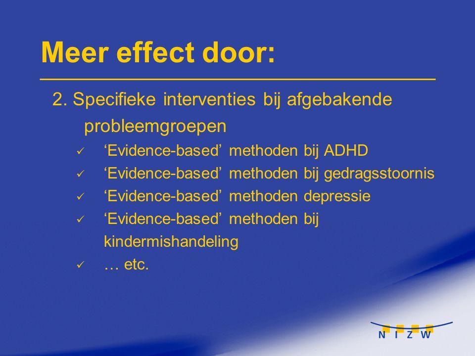 Meer effect door: 2. Specifieke interventies bij afgebakende probleemgroepen 'Evidence-based' methoden bij ADHD 'Evidence-based' methoden bij gedragss