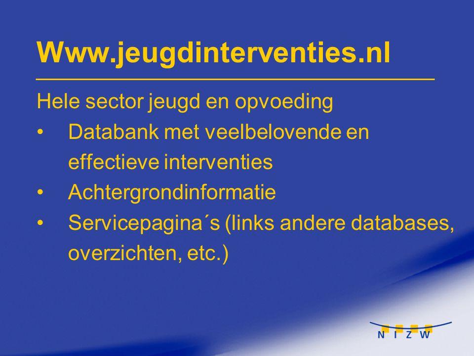 Www.jeugdinterventies.nl Hele sector jeugd en opvoeding Databank met veelbelovende en effectieve interventies Achtergrondinformatie Servicepagina´s (l