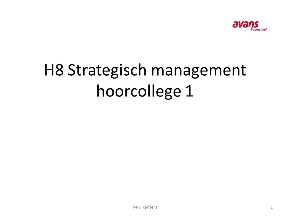 H8 Strategisch management hoorcollege 1 1M-J. Kanters