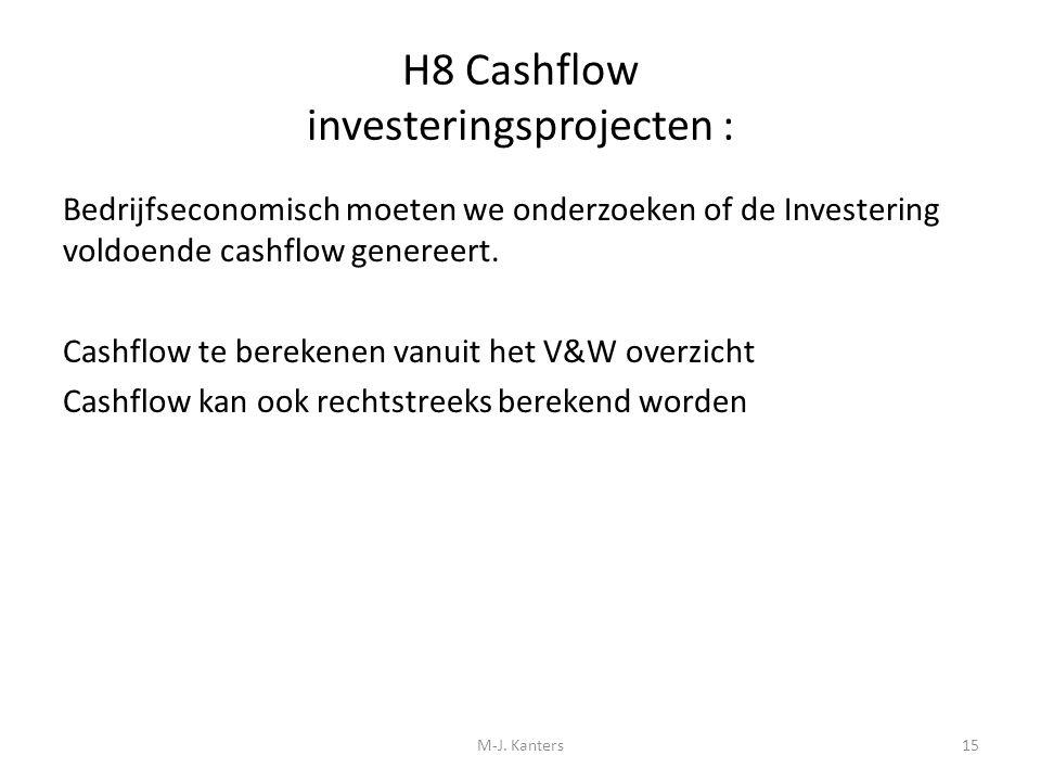 H8 Cashflow investeringsprojecten : Bedrijfseconomisch moeten we onderzoeken of de Investering voldoende cashflow genereert. Cashflow te berekenen van