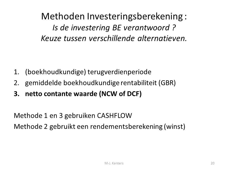Methoden Investeringsberekening : Is de investering BE verantwoord ? Keuze tussen verschillende alternatieven. 1.(boekhoudkundige) terugverdienperiode