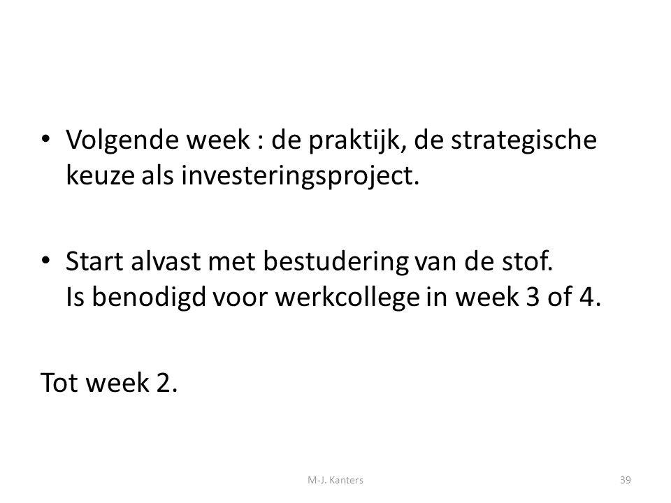 Volgende week : de praktijk, de strategische keuze als investeringsproject. Start alvast met bestudering van de stof. Is benodigd voor werkcollege in