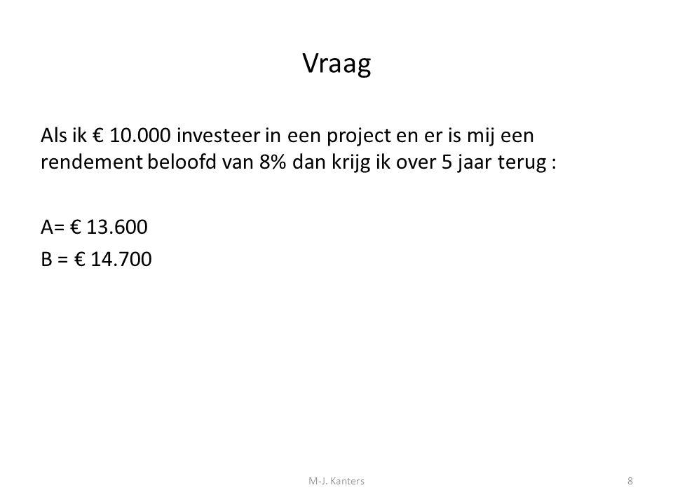 Vraag Als ik € 10.000 investeer in een project en er is mij een rendement beloofd van 8% dan krijg ik over 5 jaar terug : A= € 13.600 B = € 14.700 M-J
