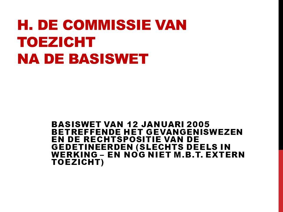 H. DE COMMISSIE VAN TOEZICHT NA DE BASISWET BASISWET VAN 12 JANUARI 2005 BETREFFENDE HET GEVANGENISWEZEN EN DE RECHTSPOSITIE VAN DE GEDETINEERDEN (SLE