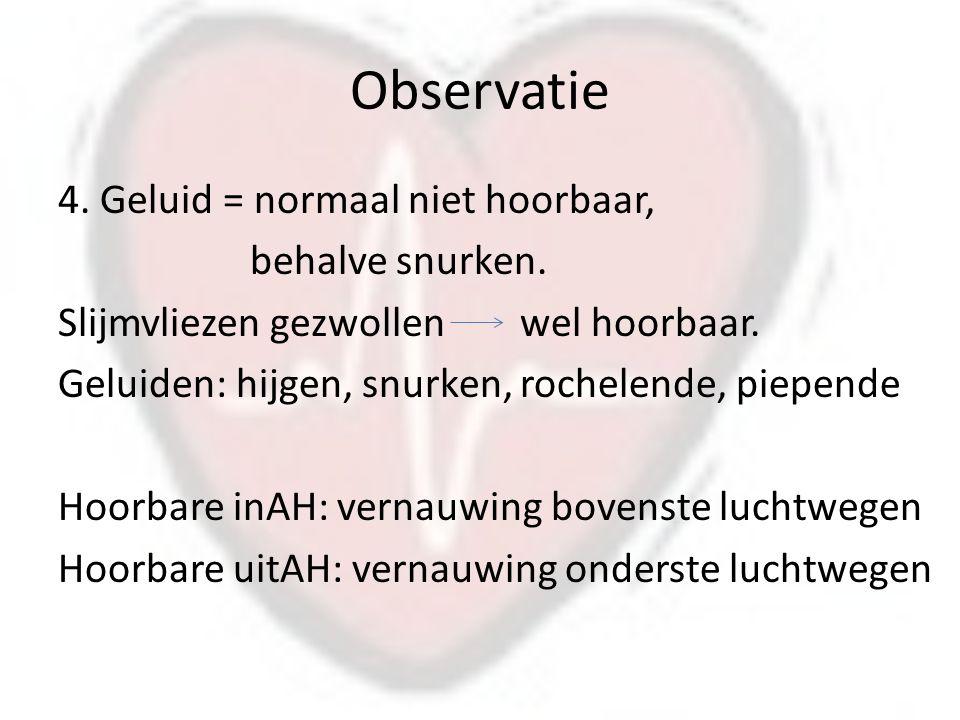 Observatie 4.Geluid = normaal niet hoorbaar, behalve snurken.
