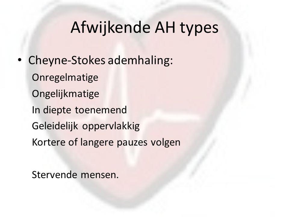 Afwijkende AH types Cheyne-Stokes ademhaling: Onregelmatige Ongelijkmatige In diepte toenemend Geleidelijk oppervlakkig Kortere of langere pauzes volgen Stervende mensen.
