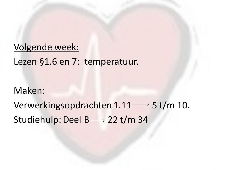 Volgende week: Lezen §1.6 en 7: temperatuur.Maken: Verwerkingsopdrachten 1.11 5 t/m 10.