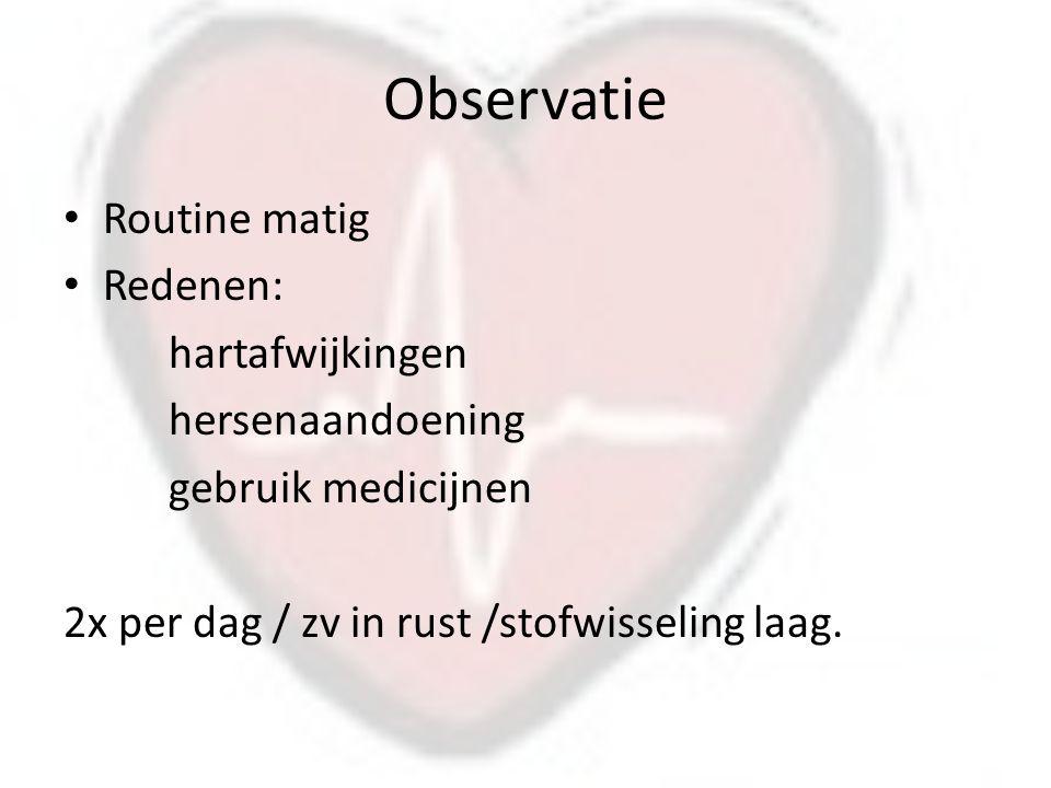 Observatie Routine matig Redenen: hartafwijkingen hersenaandoening gebruik medicijnen 2x per dag / zv in rust /stofwisseling laag.