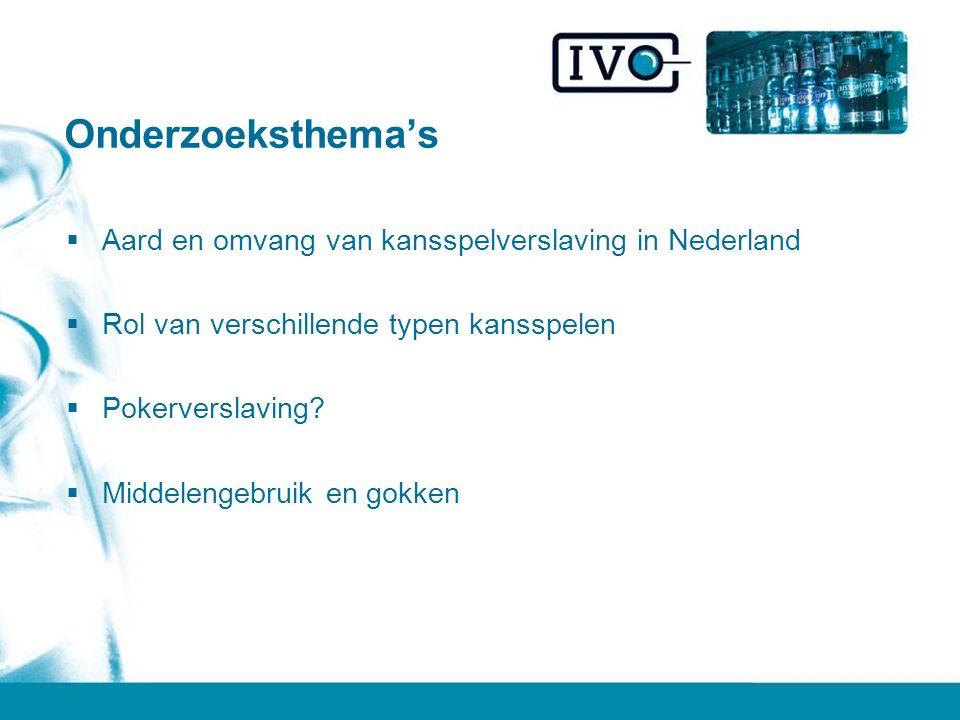 Onderzoeksthema's  Aard en omvang van kansspelverslaving in Nederland  Rol van verschillende typen kansspelen  Pokerverslaving?  Middelengebruik e