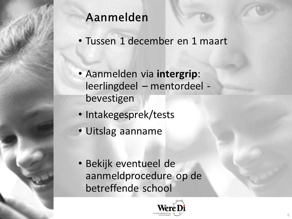 6 Aanmelden Tussen 1 december en 1 maart Aanmelden via intergrip: leerlingdeel – mentordeel - bevestigen Intakegesprek/tests Uitslag aanname Bekijk eventueel de aanmeldprocedure op de betreffende school