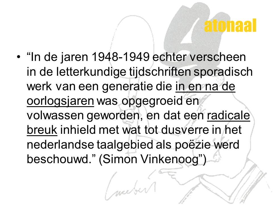 """atonaal """"In de jaren 1948-1949 echter verscheen in de letterkundige tijdschriften sporadisch werk van een generatie die in en na de oorlogsjaren was o"""