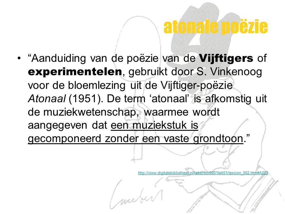 """atonale poëzie """"Aanduiding van de poëzie van de Vijftigers of experimentelen, gebruikt door S. Vinkenoog voor de bloemlezing uit de Vijftiger-poëzie A"""
