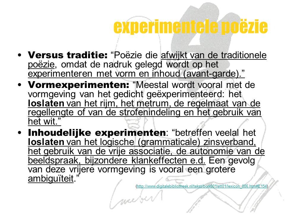 """experimentele poëzie Versus traditie: """"Poëzie die afwijkt van de traditionele poëzie, omdat de nadruk gelegd wordt op het experimenteren met vorm en i"""
