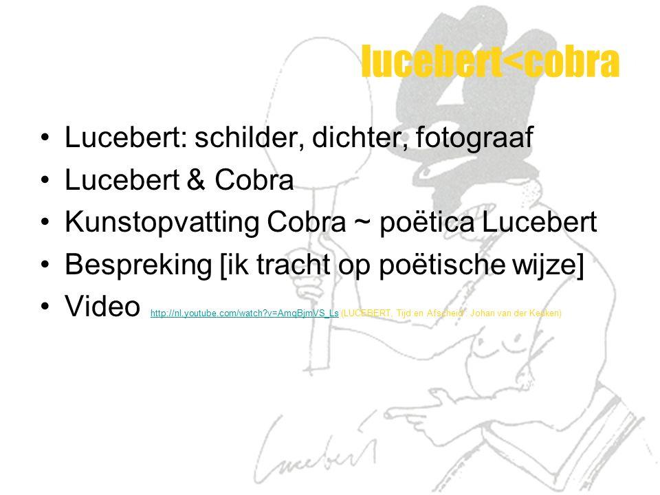 lucebert<cobra Lucebert: schilder, dichter, fotograaf Lucebert & Cobra Kunstopvatting Cobra ~ poëtica Lucebert Bespreking [ik tracht op poëtische wijz