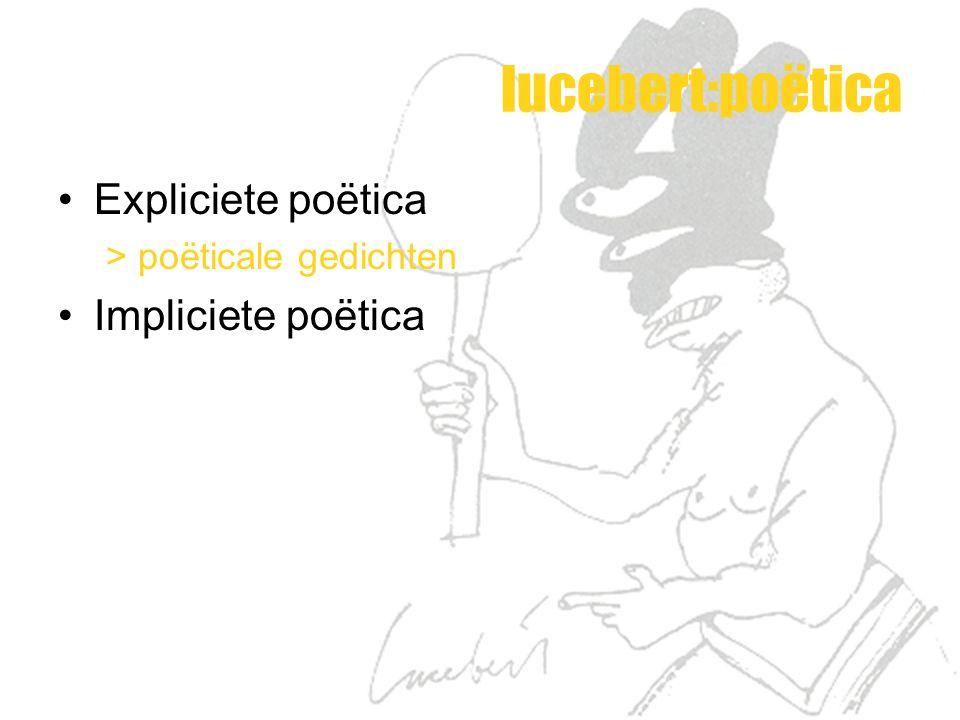 lucebert:poëtica Expliciete poëtica > poëticale gedichten Impliciete poëtica