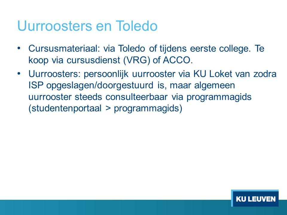 Uurroosters en Toledo Cursusmateriaal: via Toledo of tijdens eerste college. Te koop via cursusdienst (VRG) of ACCO. Uurroosters: persoonlijk uurroost