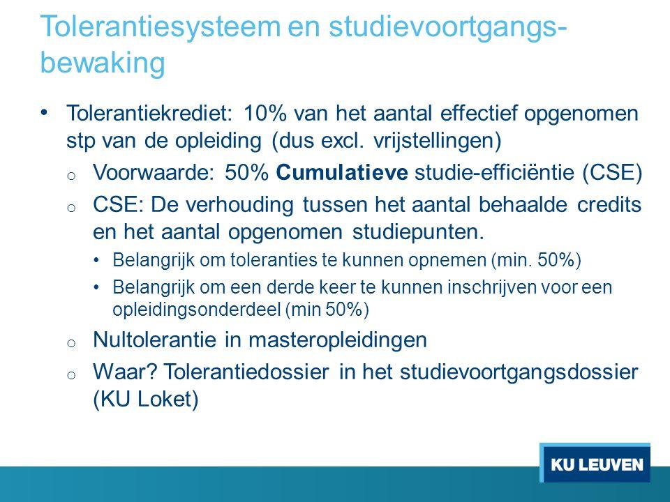 Tolerantiesysteem en studievoortgangs- bewaking Tolerantiekrediet: 10% van het aantal effectief opgenomen stp van de opleiding (dus excl. vrijstelling