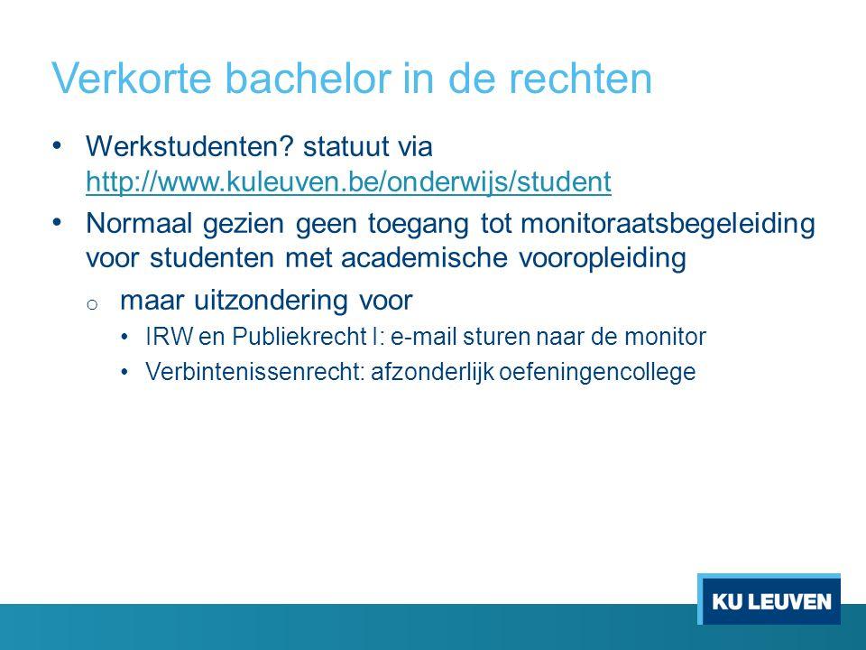 Verkorte bachelor in de rechten Werkstudenten? statuut via http://www.kuleuven.be/onderwijs/student http://www.kuleuven.be/onderwijs/student Normaal g