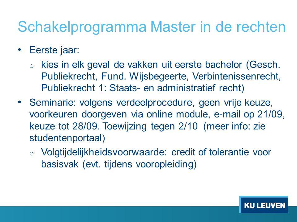 Schakelprogramma Master in de rechten Eerste jaar: o kies in elk geval de vakken uit eerste bachelor (Gesch. Publiekrecht, Fund. Wijsbegeerte, Verbint