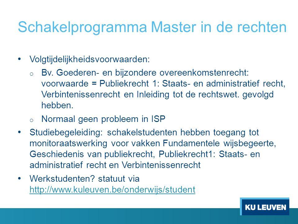 Schakelprogramma Master in de rechten Volgtijdelijkheidsvoorwaarden: o Bv. Goederen- en bijzondere overeenkomstenrecht: voorwaarde = Publiekrecht 1: S