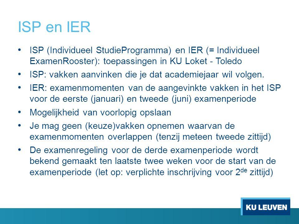ISP en IER ISP (Individueel StudieProgramma) en IER (= Individueel ExamenRooster): toepassingen in KU Loket - Toledo ISP: vakken aanvinken die je dat