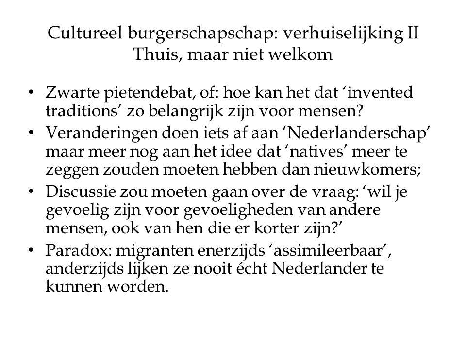 Cultureel burgerschapschap: verhuiselijking II Thuis, maar niet welkom Zwarte pietendebat, of: hoe kan het dat 'invented traditions' zo belangrijk zijn voor mensen.