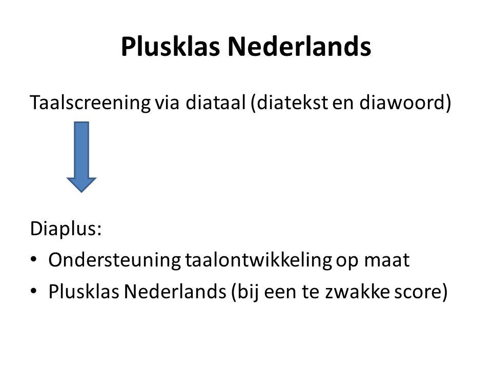 Plusklas Nederlands Taalscreening via diataal (diatekst en diawoord) Diaplus: Ondersteuning taalontwikkeling op maat Plusklas Nederlands (bij een te zwakke score)