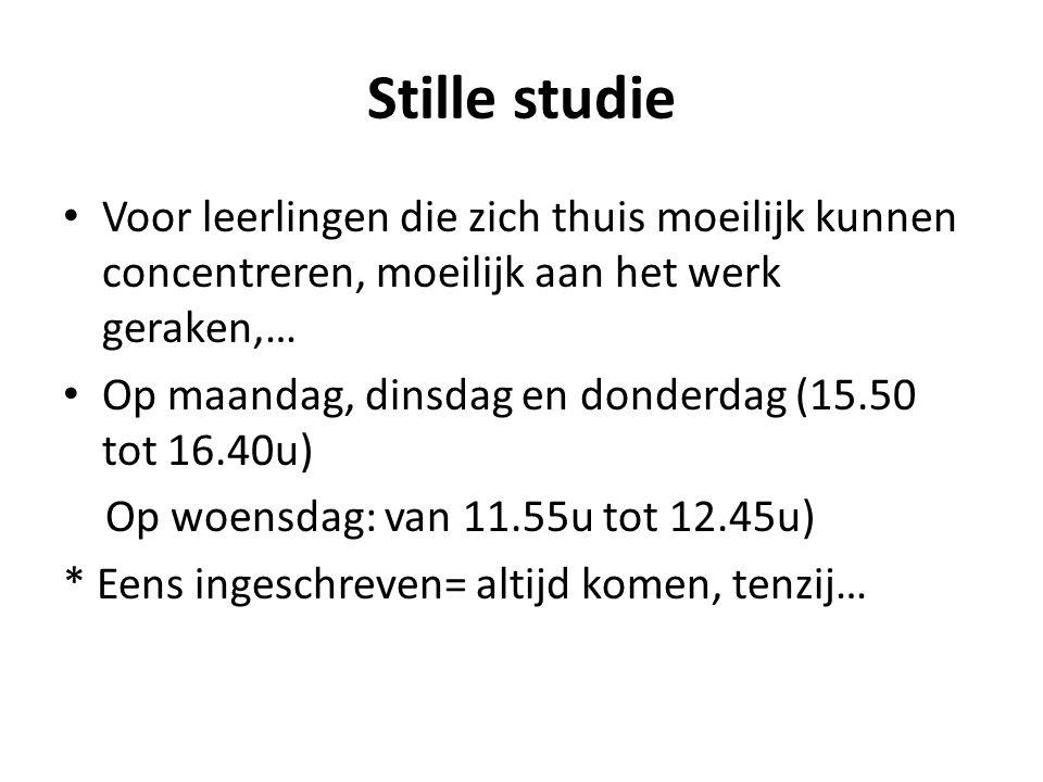 Stille studie Voor leerlingen die zich thuis moeilijk kunnen concentreren, moeilijk aan het werk geraken,… Op maandag, dinsdag en donderdag (15.50 tot 16.40u) Op woensdag: van 11.55u tot 12.45u) * Eens ingeschreven= altijd komen, tenzij…