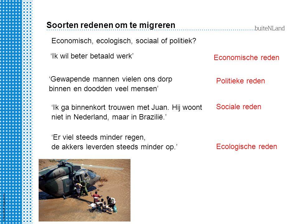 Soorten redenen om te migreren Economisch, ecologisch, sociaal of politiek? 'Ik wil beter betaald werk' Economische reden 'Gewapende mannen vielen ons