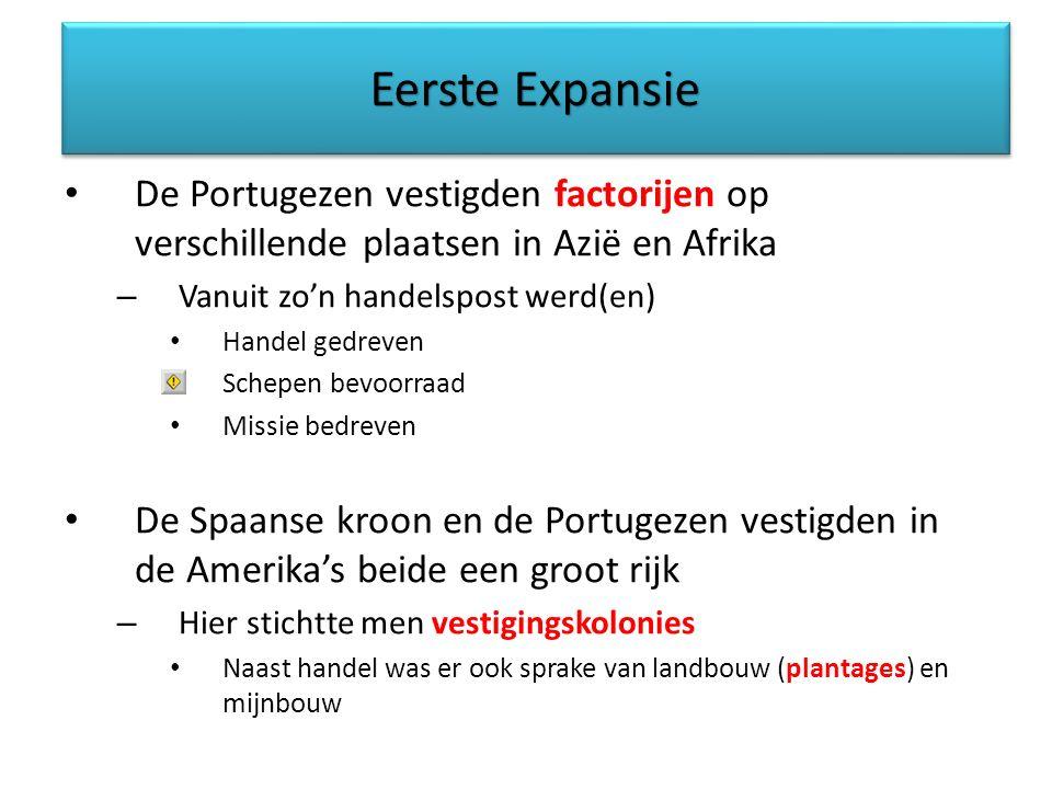 Eerste Expansie De Portugezen vestigden factorijen op verschillende plaatsen in Azië en Afrika – Vanuit zo'n handelspost werd(en) Handel gedreven Sche